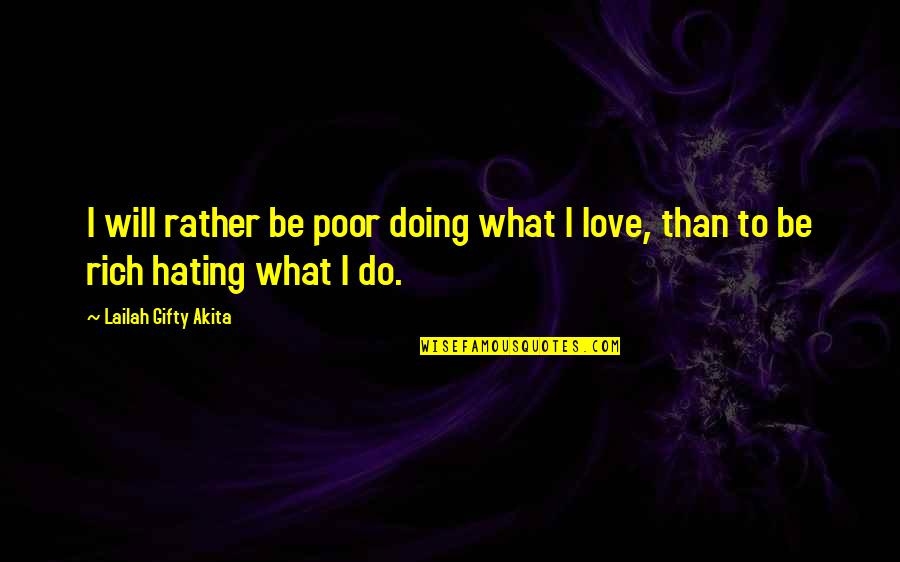 Love Rich Quotes By Lailah Gifty Akita: I will rather be poor doing what I