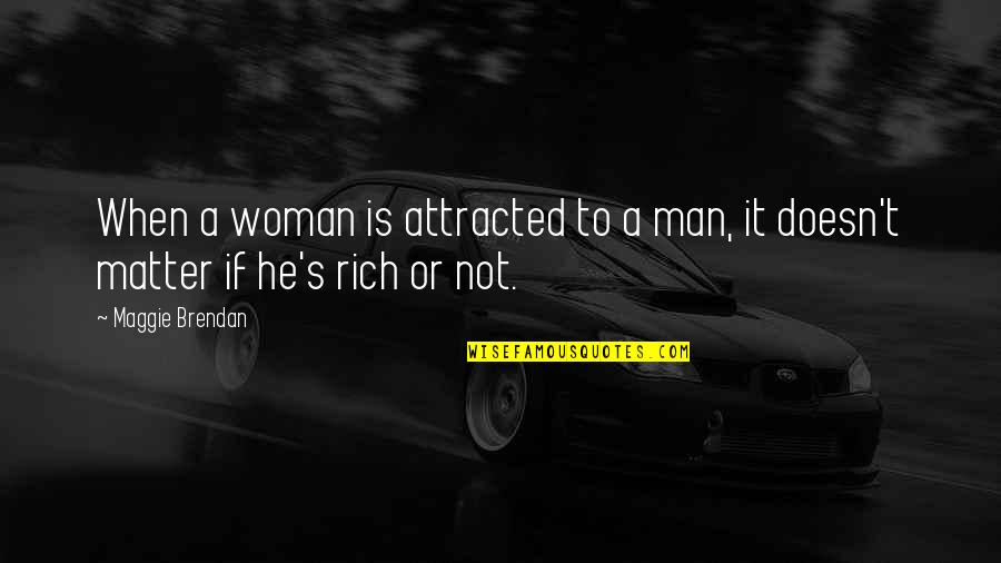Love Rich Quotes By Maggie Brendan: When a woman is attracted to a man,