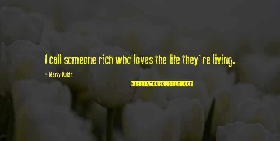 Love Rich Quotes By Marty Rubin: I call someone rich who loves the life