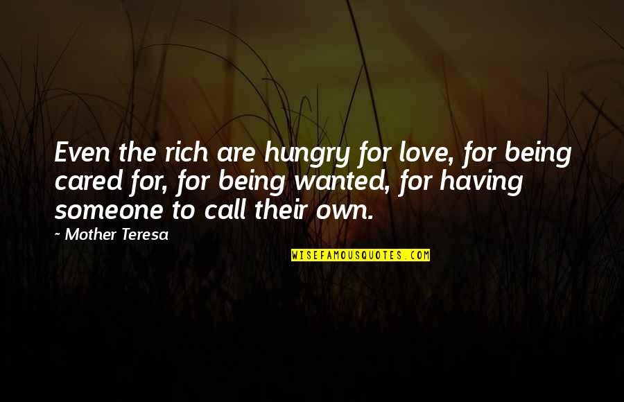 Love Rich Quotes By Mother Teresa: Even the rich are hungry for love, for