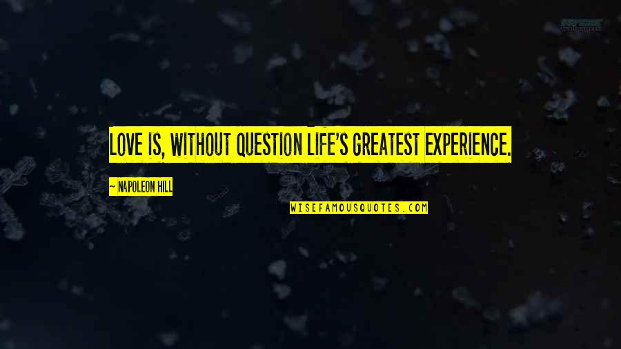 Love Rich Quotes By Napoleon Hill: Love is, without question life's greatest experience.