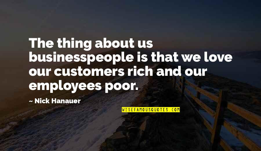 Love Rich Quotes By Nick Hanauer: The thing about us businesspeople is that we