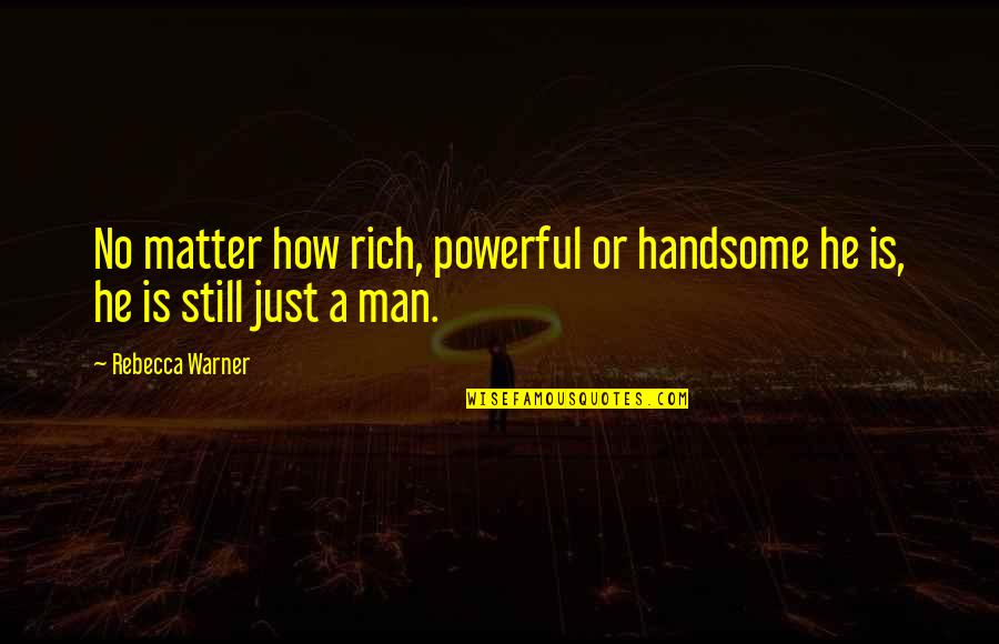 Love Rich Quotes By Rebecca Warner: No matter how rich, powerful or handsome he