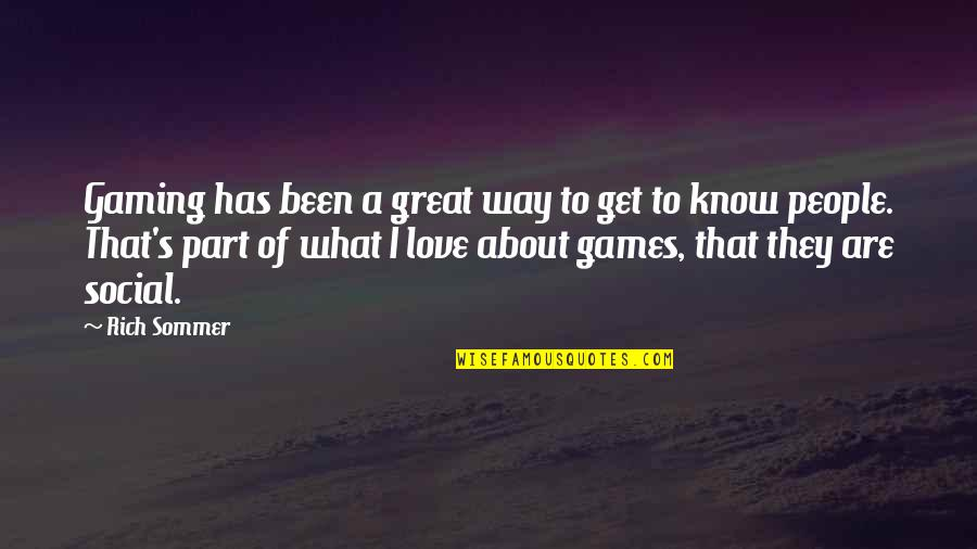 Love Rich Quotes By Rich Sommer: Gaming has been a great way to get