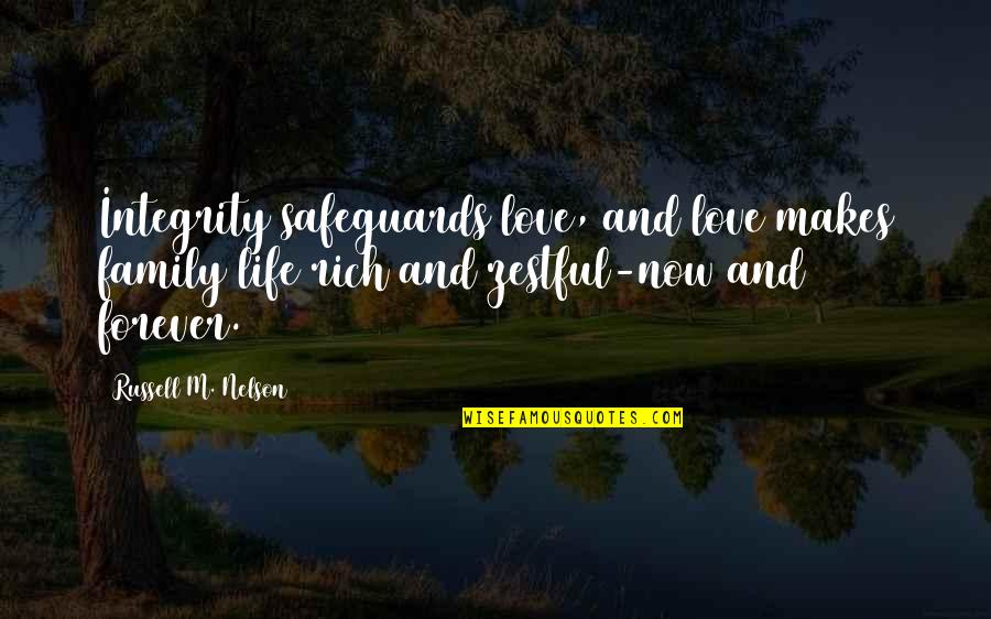Love Rich Quotes By Russell M. Nelson: Integrity safeguards love, and love makes family life