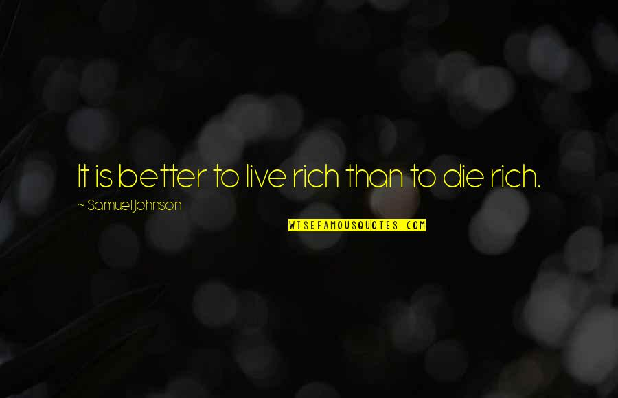 Love Rich Quotes By Samuel Johnson: It is better to live rich than to