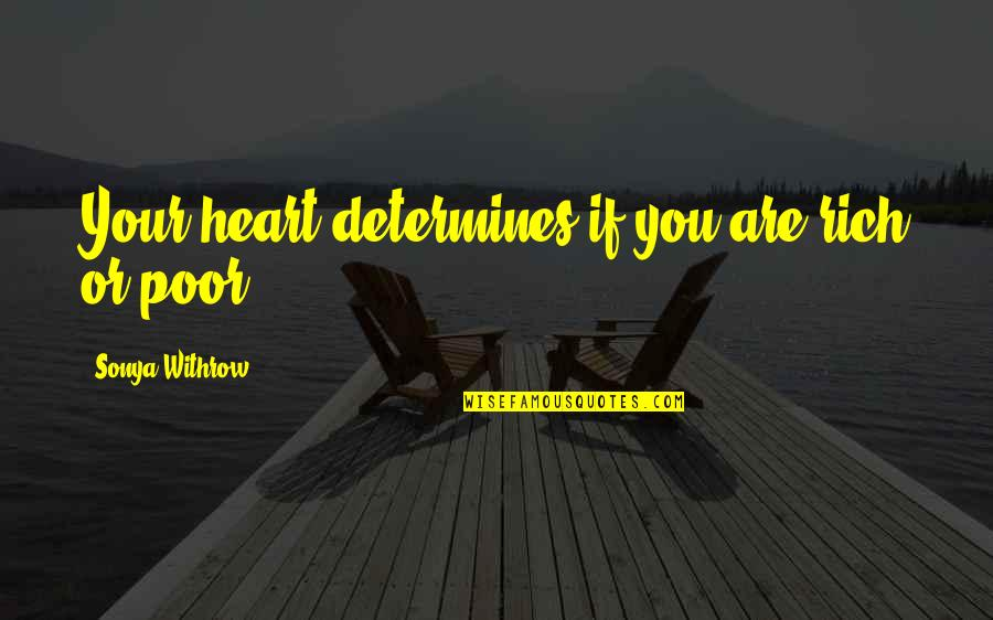 Love Rich Quotes By Sonya Withrow: Your heart determines if you are rich or