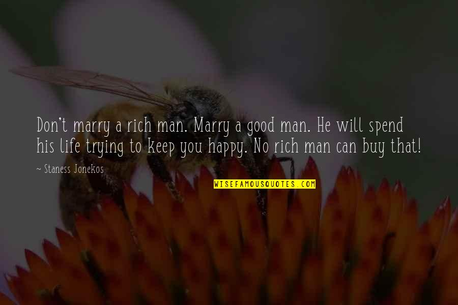 Love Rich Quotes By Staness Jonekos: Don't marry a rich man. Marry a good