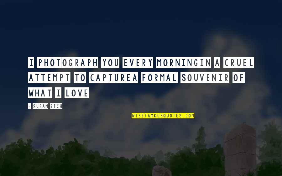 Love Rich Quotes By Susan Rich: I photograph you every morningIn a cruel attempt