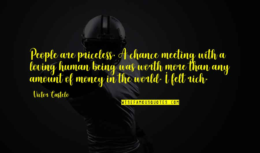 Love Rich Quotes By Victor Castelo: People are priceless. A chance meeting with a