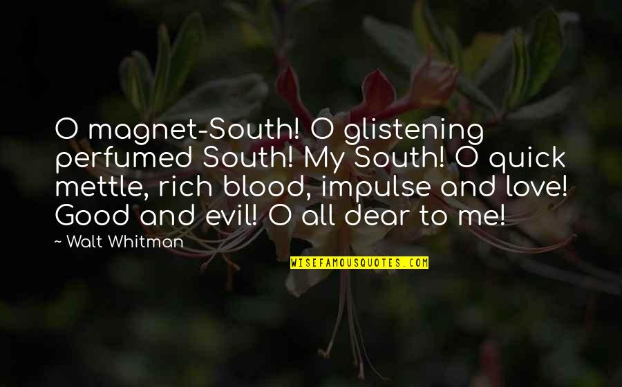 Love Rich Quotes By Walt Whitman: O magnet-South! O glistening perfumed South! My South!
