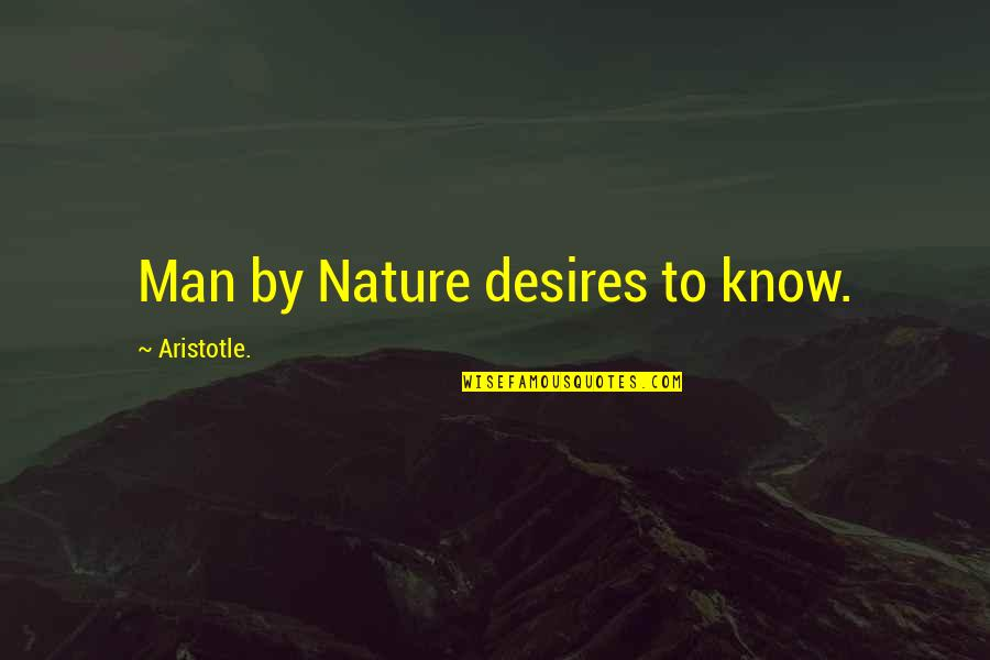 Love Rm Drake Quotes By Aristotle.: Man by Nature desires to know.