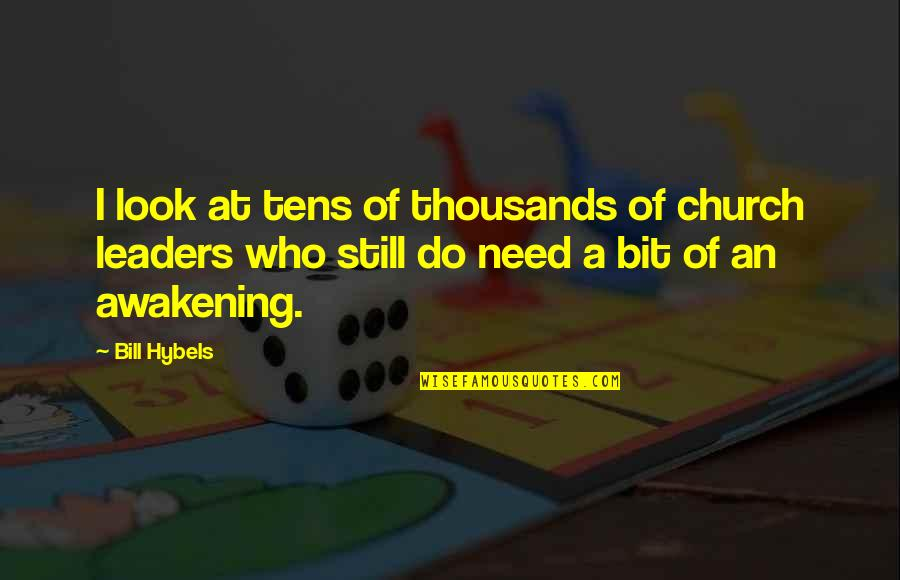 Love Rm Drake Quotes By Bill Hybels: I look at tens of thousands of church