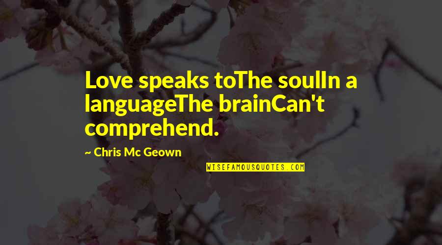 Love Rm Drake Quotes By Chris Mc Geown: Love speaks toThe soulIn a languageThe brainCan't comprehend.