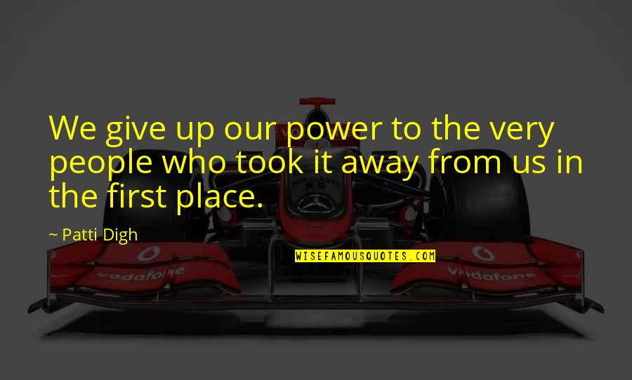 Love Rm Drake Quotes By Patti Digh: We give up our power to the very