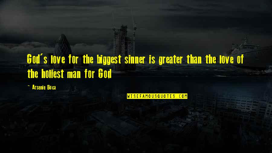 Love Saints Quotes By Arsenie Boca: God's love for the biggest sinner is greater