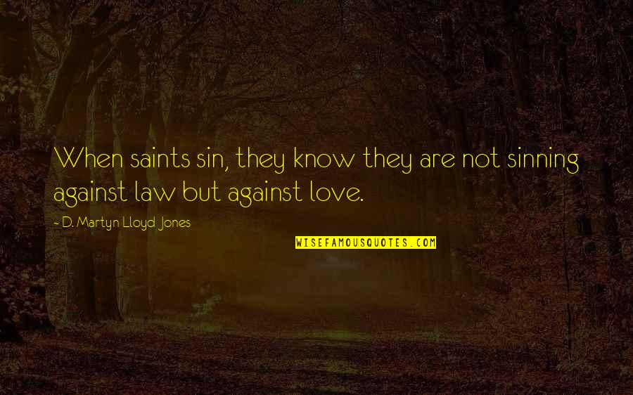 Love Saints Quotes By D. Martyn Lloyd-Jones: When saints sin, they know they are not