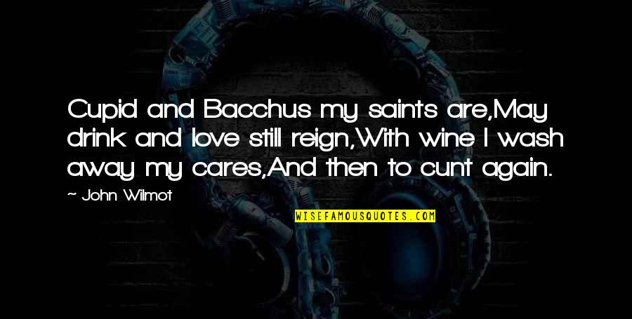 Love Saints Quotes By John Wilmot: Cupid and Bacchus my saints are,May drink and