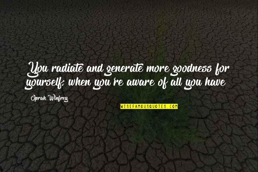 Love Saints Quotes By Oprah Winfrey: You radiate and generate more goodness for yourself;