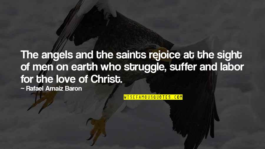 Love Saints Quotes By Rafael Arnaiz Baron: The angels and the saints rejoice at the