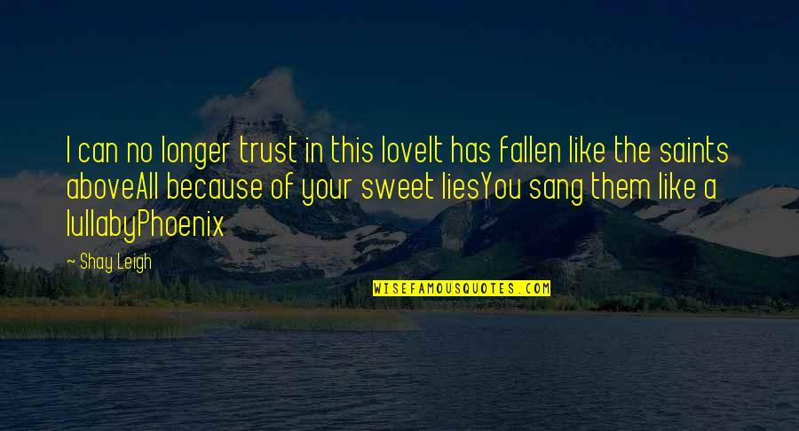 Love Saints Quotes By Shay Leigh: I can no longer trust in this loveIt