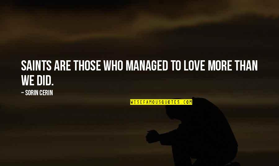 Love Saints Quotes By Sorin Cerin: Saints are those who managed to love more