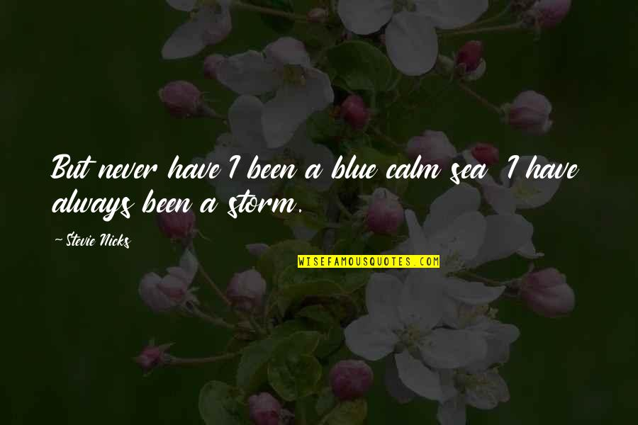 Love Saints Quotes By Stevie Nicks: But never have I been a blue calm