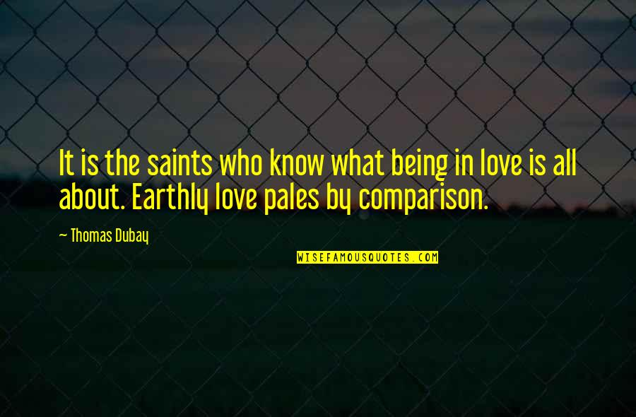 Love Saints Quotes By Thomas Dubay: It is the saints who know what being