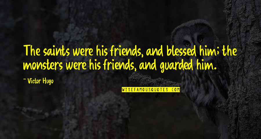 Love Saints Quotes By Victor Hugo: The saints were his friends, and blessed him;