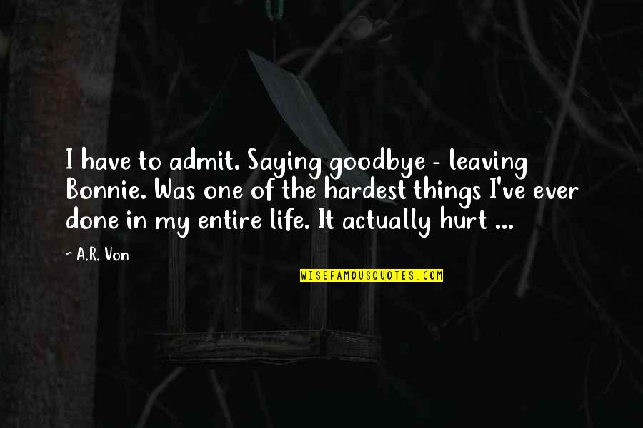 Love Saying Goodbye Quotes By A.R. Von: I have to admit. Saying goodbye - leaving