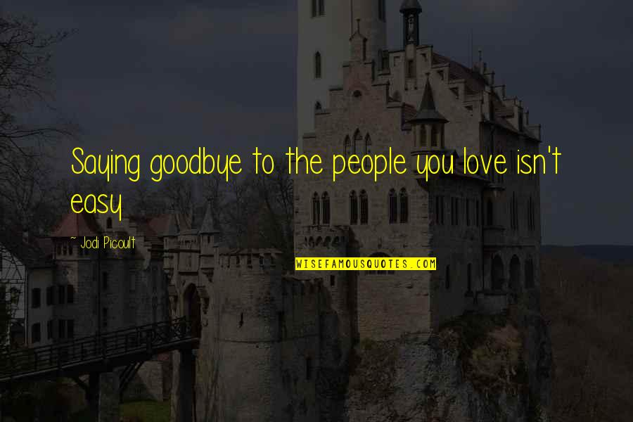 Love Saying Goodbye Quotes By Jodi Picoult: Saying goodbye to the people you love isn't