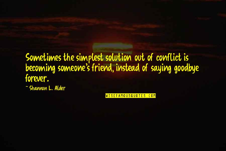 Love Saying Goodbye Quotes By Shannon L. Alder: Sometimes the simplest solution out of conflict is