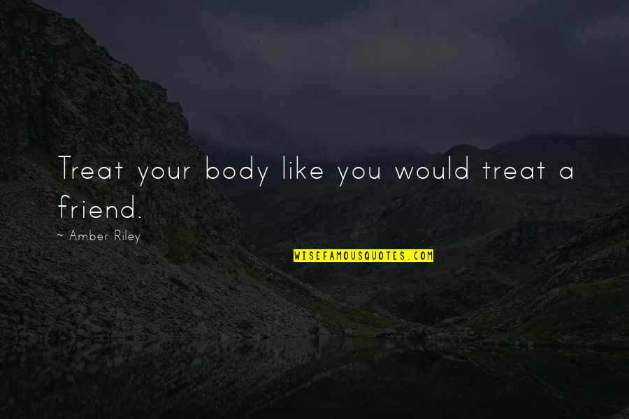 Love Serenade Movie Quotes By Amber Riley: Treat your body like you would treat a