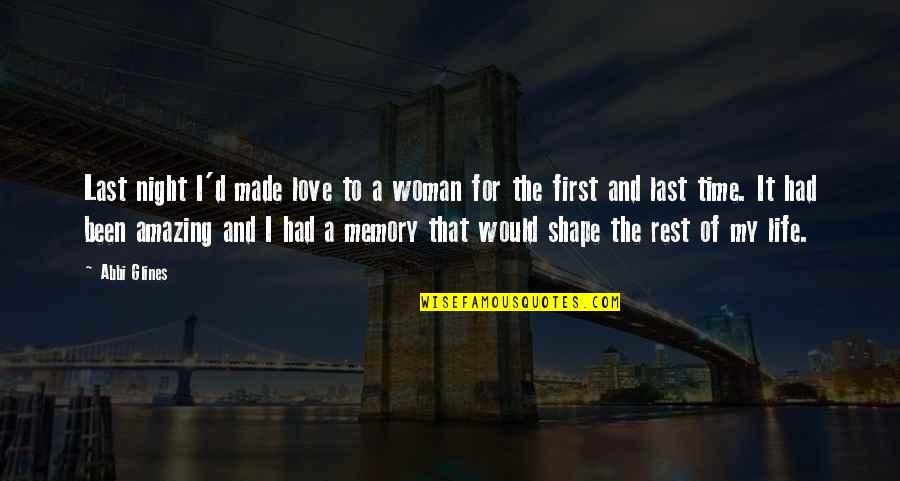 Love Shape Quotes By Abbi Glines: Last night I'd made love to a woman