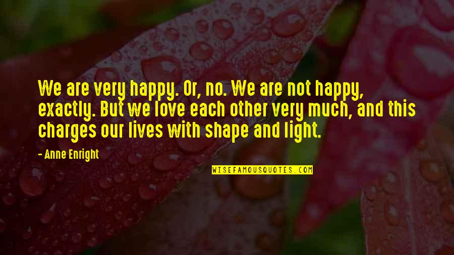 Love Shape Quotes By Anne Enright: We are very happy. Or, no. We are