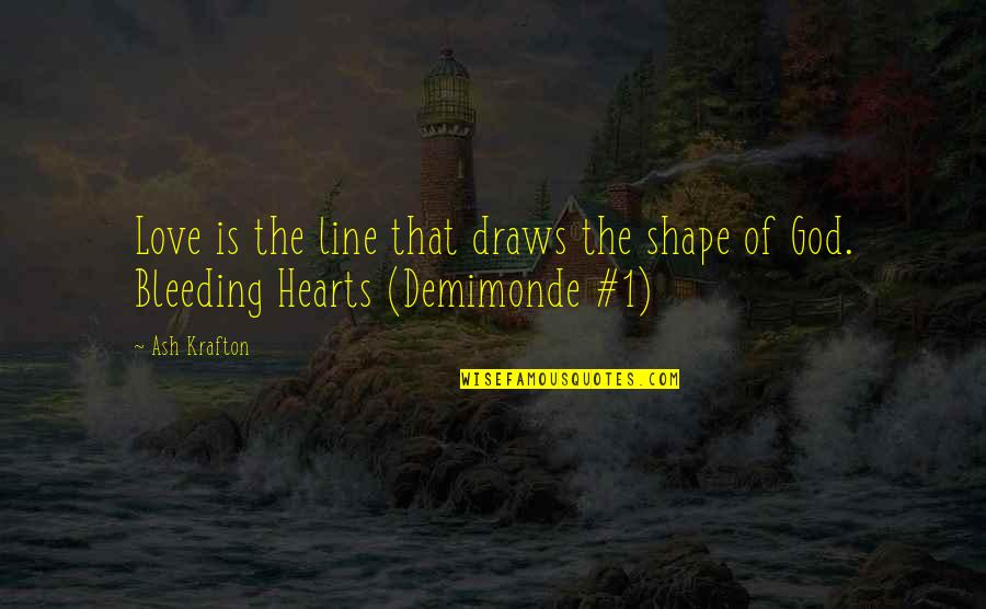 Love Shape Quotes By Ash Krafton: Love is the line that draws the shape