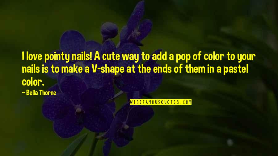 Love Shape Quotes By Bella Thorne: I love pointy nails! A cute way to