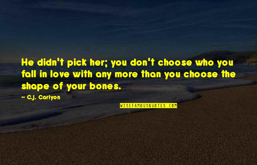 Love Shape Quotes By C.J. Carlyon: He didn't pick her; you don't choose who