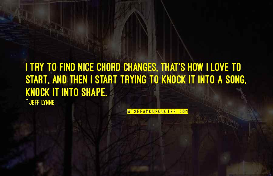 Love Shape Quotes By Jeff Lynne: I try to find nice chord changes, that's