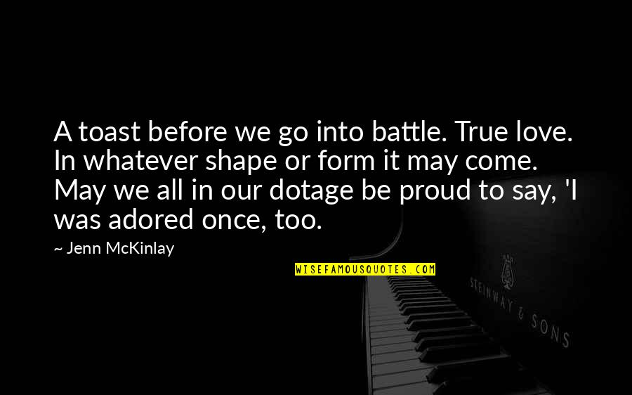 Love Shape Quotes By Jenn McKinlay: A toast before we go into battle. True