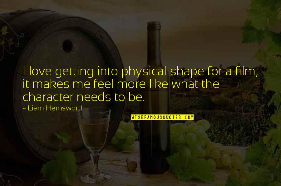Love Shape Quotes By Liam Hemsworth: I love getting into physical shape for a