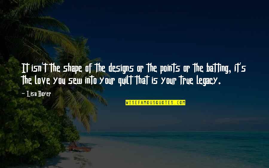 Love Shape Quotes By Lisa Boyer: It isn't the shape of the designs or