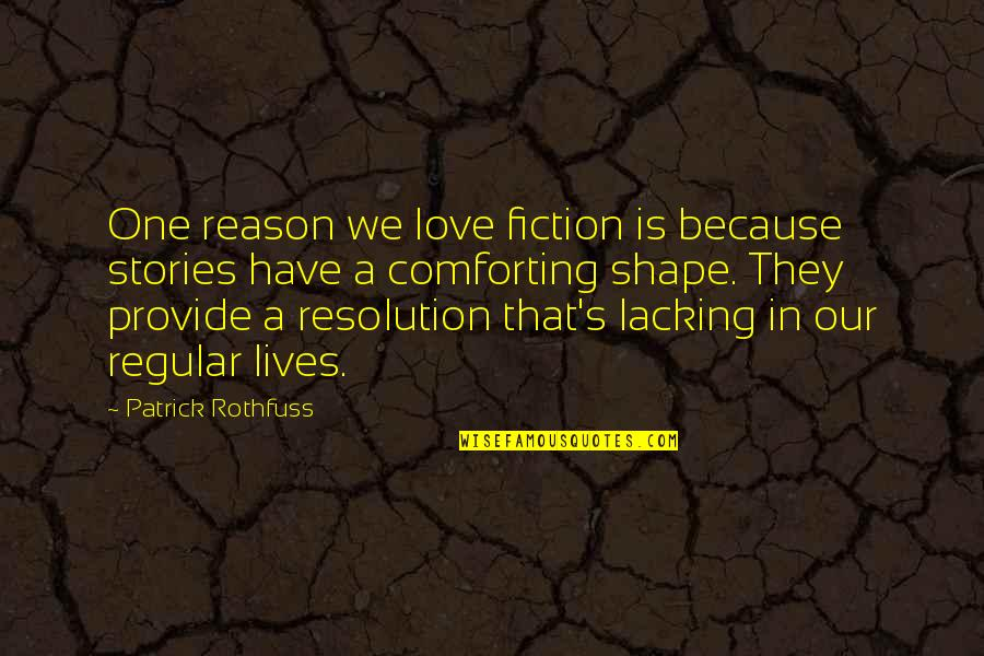 Love Shape Quotes By Patrick Rothfuss: One reason we love fiction is because stories