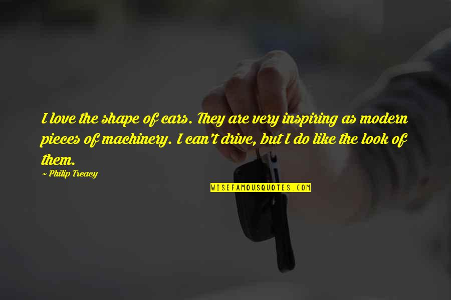 Love Shape Quotes By Philip Treacy: I love the shape of cars. They are