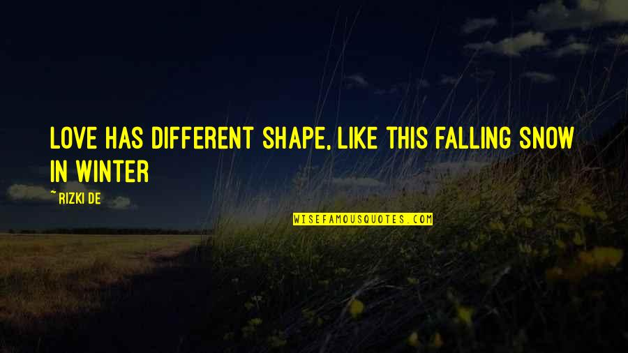 Love Shape Quotes By Rizki De: Love has different shape, like this falling snow