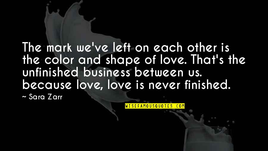 Love Shape Quotes By Sara Zarr: The mark we've left on each other is