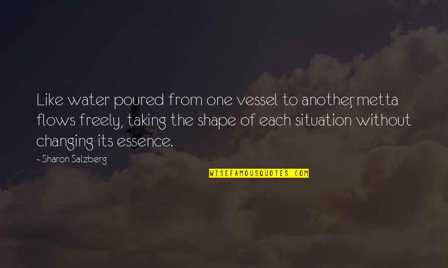 Love Shape Quotes By Sharon Salzberg: Like water poured from one vessel to another,