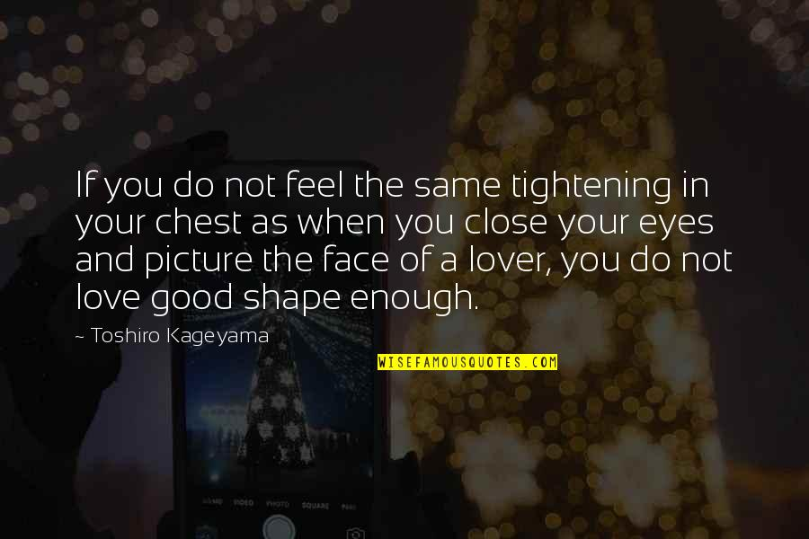 Love Shape Quotes By Toshiro Kageyama: If you do not feel the same tightening
