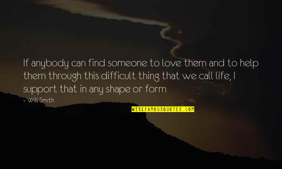 Love Shape Quotes By Will Smith: If anybody can find someone to love them