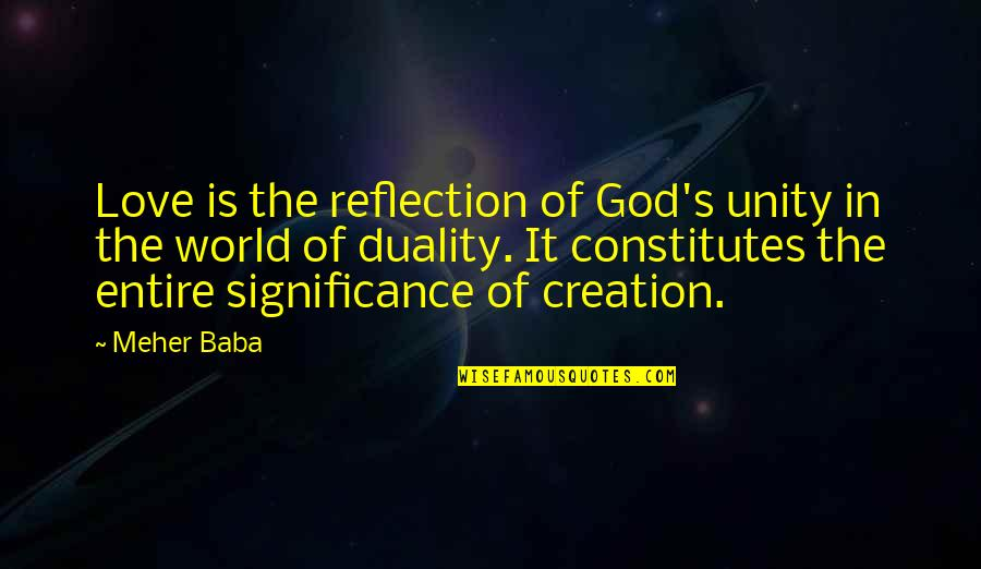 Love Significance Quotes By Meher Baba: Love is the reflection of God's unity in